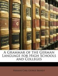 A Grammar of the German Language for High Schools and Colleges