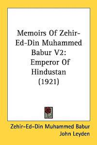 Memoirs of Zehir-ed-din Muhammed Babur