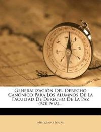 Generalización Del Derecho Canónico Para Los Alumnos De La Facultad De Derecho De La Paz (bolivia)...