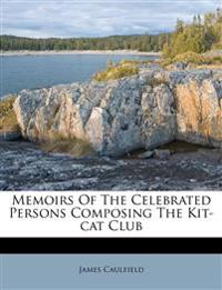 Memoirs Of The Celebrated Persons Composing The Kit-cat Club