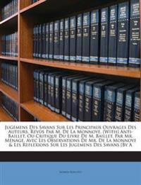 Jugemens Des Savans Sur Les Principaux Ouvrages Des Auteurs, Revûs Par M. De La Monnoye. [With] Anti-Baillet, Ou Critique Du Livre De M. Baillet, Par