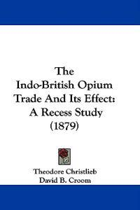 The Indo-british Opium Trade and Its Effect