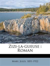 Zizi-la-gueuse : Roman
