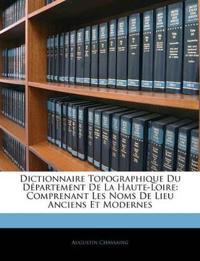 Dictionnaire Topographique Du Département De La Haute-Loire: Comprenant Les Noms De Lieu Anciens Et Modernes