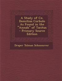 "A Study of Cn. Domitius Corbulo As Found in the ""Annals"" of Tacitus"