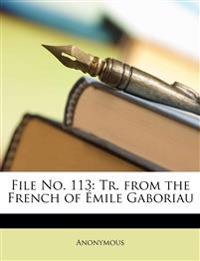 File No. 113: Tr. from the French of Émile Gaboriau
