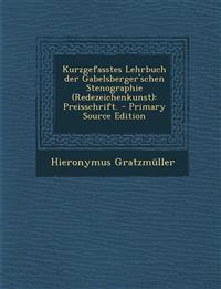Kurzgefasstes Lehrbuch Der Gabelsberger'schen Stenographie (Redezeichenkunst): Preisschrift. - Primary Source Edition