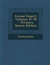 Annual Report, Volumes 47-50 - Primary Source Edition