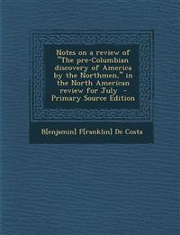 """Notes on a review of """"The pre-Columbian discovery of America by the Northmen,"""" in the North American review for July"""