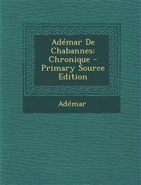 Adémar De Chabannes: Chronique