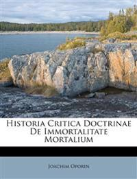 Historia Critica Doctrinae De Immortalitate Mortalium