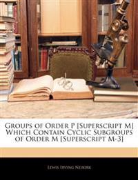 Groups of Order P [Superscript M] Which Contain Cyclic Subgroups of Order M [Superscript M-3]