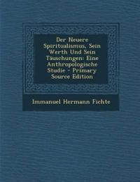 Der Neuere Spiritualismus, Sein Werth Und Sein Täuschungen: Eine Anthropologische Studie