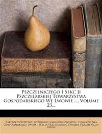 Pszczelniczego I Sekc Ji Pszczelarskiej Towarzystwa Gospodarskiego We Lwowie ..., Volume 23...