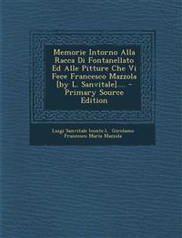 Memorie Intorno Alla Racca Di Fontanellato Ed Alle Pitture Che Vi Fece Francesco Mazzola [by L. Sanvitale]....