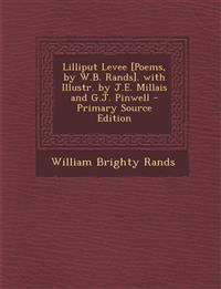 Lilliput Levee [Poems, by W.B. Rands]. with Illustr. by J.E. Millais and G.J. Pinwell - Primary Source Edition