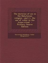Doctrine of Sin in the Babylonian Religion: Part 1, the Use of Water in the Asipu-Ritual
