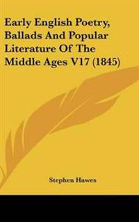 Early English Poetry, Ballads and Popular Literature of the Middle Ages