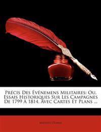 Prcis Des Vnemens Militaires: Ou, Essais Historiques Sur Les Campagnes de 1799 1814, Avec Cartes Et Plans ...