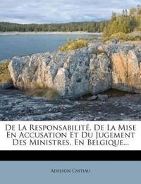De La Responsabilité, De La Mise En Accusation Et Du Jugement Des Ministres, En Belgique...