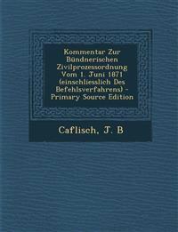 Kommentar Zur Bündnerischen Zivilprozessordnung Vom 1. Juni 1871 (einschliesslich Des Befehlsverfahrens)