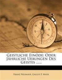 Geistliche Einöde: Oder Jährliche Uebungen Des Geistes ......