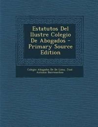Estatutos del Ilustre Colegio de Abogados - Primary Source Edition