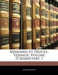 Mémoires Et Procès-Verbaux, Volume 27,part 1