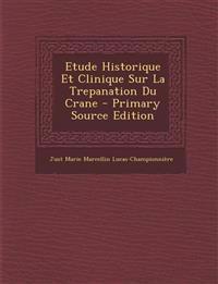 Etude Historique Et Clinique Sur La Trepanation Du Crane - Primary Source Edition