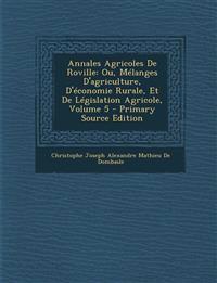 Annales Agricoles De Roville: Ou, Mélanges D'agriculture, D'économie Rurale, Et De Législation Agricole, Volume 5