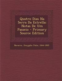 Quatro Dias Na Serra Da Estrella; Notas de Um Passeio - Primary Source Edition