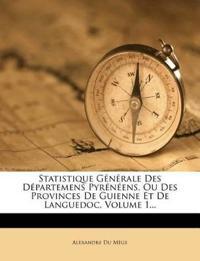Statistique Générale Des Départemens Pyrénéens, Ou Des Provinces De Guienne Et De Languedoc, Volume 1...