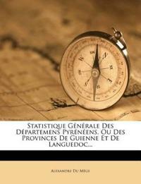 Statistique Générale Des Départemens Pyrénéens, Ou Des Provinces De Guienne Et De Languedoc...