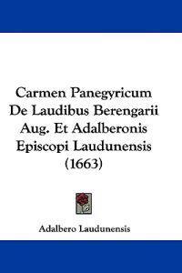 Carmen Panegyricum De Laudibus Berengarii Aug. Et Adalberonis Episcopi Laudunensis