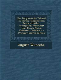 Der Babylonische Talmud in Seinen Haggadischen Bestandtheilen, Wortgetreu Ubersetzt Und Durch Noten Erlautert, Volume 1 - Primary Source Edition