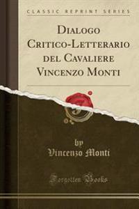 Dialogo Critico-Letterario del Cavaliere Vincenzo Monti (Classic Reprint)