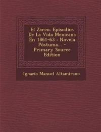 El Zarco: Episodios de La Vida Mexicana En 1861-63: Novela Postuma... - Primary Source Edition