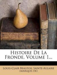 Histoire De La Fronde, Volume 1...