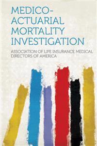 Medico-Actuarial Mortality Investigation
