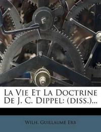 La Vie Et La Doctrine De J. C. Dippel: (diss.)...