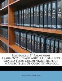 Empedoclis Et Parmenidis Fragmenta,... Simul Agitur De Genuino Graeco Textu Commentarii Simplicii In Aristotelem De Coelo Et Mundo...
