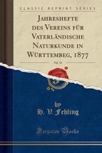 Jahreshefte Des Vereins F�r Vaterl�ndische Naturkunde in W�rttembeg, 1877, Vol. 33 (Classic Reprint)
