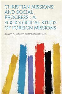 Christian Missions and Social Progress : a Sociological Study of Foreign Missions