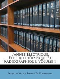 L'année Électrique, Électrothérapique Et Radiographique, Volume 1