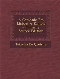 A Caridade Em Lisboa: A Esmola - Primary Source Edition