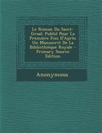 Le Roman Du Saint-Graal: Publié Pour La Première Fois D'Après Un Manuscrit De La Bibliothièque Royale