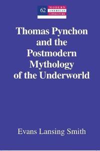 Thomas Pynchon and the Postmodern Mythology of the Underworld