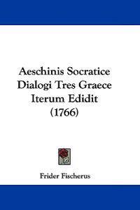 Aeschinis Socratice Dialogi Tres Graece Iterum Edidit