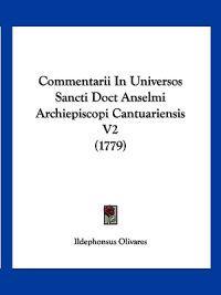 Commentarii in Universos Sancti Doct Anselmi Archiepiscopi Cantuariensis