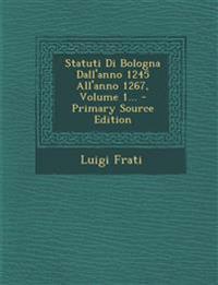 Statuti Di Bologna Dall'anno 1245 All'anno 1267, Volume 1... - Primary Source Edition